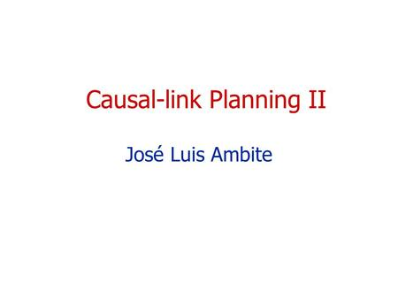 Causal-link Planning II José Luis Ambite. 2 CS 541 Causal Link Planning II Planning as Search State SpacePlan Space AlgorithmProgression, Regression POP.