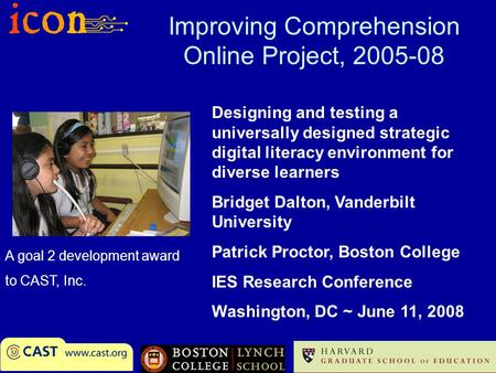 Improving Comprehension Online Project, 2005-08 Designing and testing a universally designed strategic digital literacy environment for diverse learners.