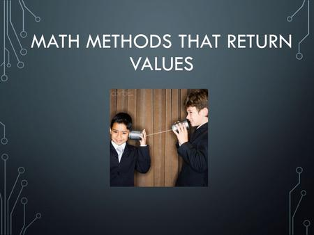 1 MATH METHODS THAT RETURN VALUES. 2 JAVA'S MATH CLASS.