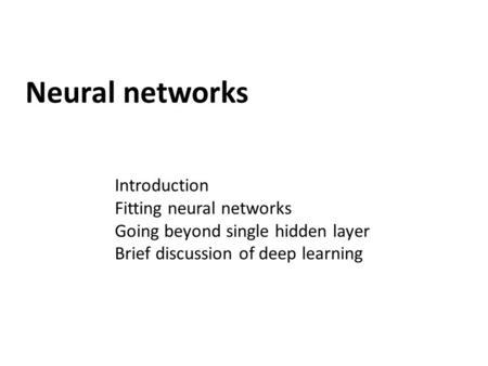 Neural networks Introduction Fitting neural networks