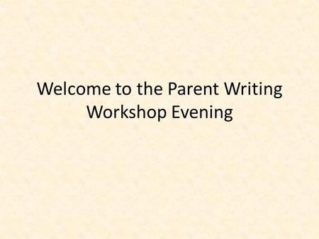 Welcome to the Parent Writing Workshop Evening. Year Two Parent Writing Workshop 13 th March 2013.