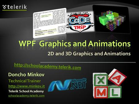 2 D and 3 D Graphics and Animations Doncho Minkov Telerik School Academy schoolacademy.telerik.com Technical Trainer