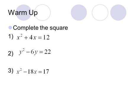 Warm Up Complete the square 1) 2) 3).