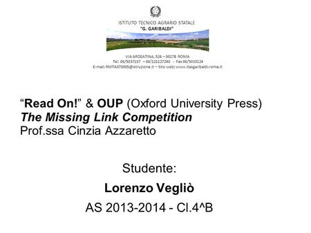"""Read On!"" & OUP (Oxford University Press) The Missing Link Competition Prof.ssa Cinzia Azzaretto Studente: Lorenzo Vegliò AS 2013-2014 - Cl.4^B VIA ARDEATINA,"