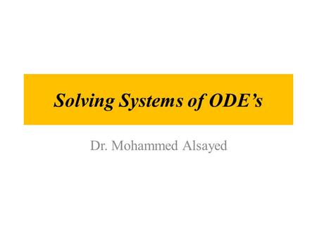 Solving Systems of ODE's Dr. Mohammed Alsayed. Again we need the dsolve function. Example: For the system y 1 ' = y 2, y 2 ' = -y 1 + sin(5 t) with the.