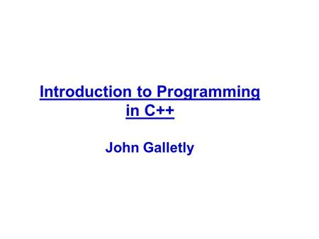 Introduction to Programming in C++ John Galletly.