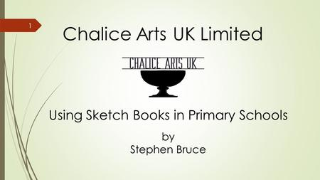 Chalice Arts UK Limited Using Sketch Books in Primary Schools by Stephen Bruce 1.
