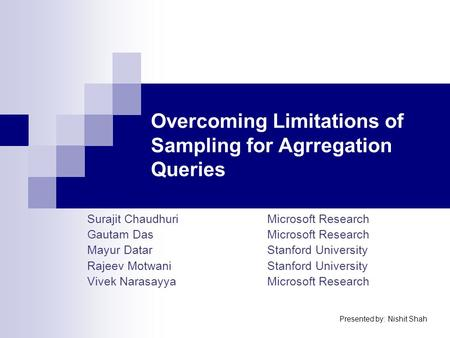 Overcoming Limitations of Sampling for Agrregation Queries Surajit ChaudhuriMicrosoft Research Gautam DasMicrosoft Research Mayur DatarStanford University.