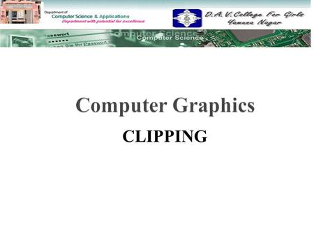 Computer Graphics CLIPPING.