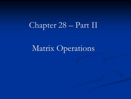 Chapter 28 – Part II Matrix Operations. Gaussian elimination Gaussian elimination LU factorization LU factorization Gaussian elimination with partial.
