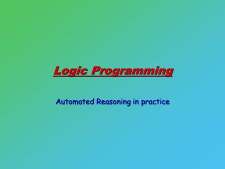 Logic Programming Automated Reasoning in practice.