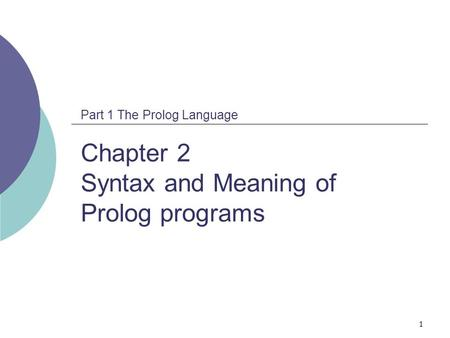 1 Part 1 The Prolog Language Chapter 2 Syntax and Meaning of Prolog programs.