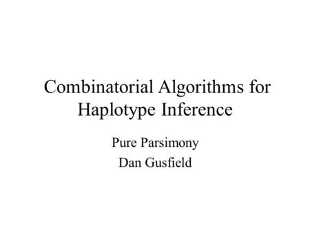 Combinatorial Algorithms for Haplotype Inference Pure Parsimony Dan Gusfield.