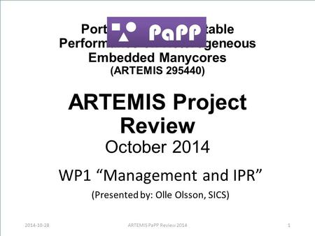 "Portable and Predictable Performance on Heterogeneous Embedded Manycores (ARTEMIS 295440) ARTEMIS Project Review October 2014 WP1 ""Management and IPR"""
