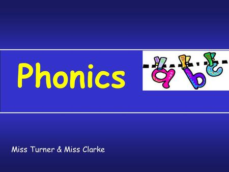 Phonics Miss Turner & Miss Clarke You will need:
