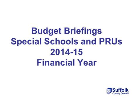 Budget Briefings Special Schools and PRUs 2014-15 Financial Year.