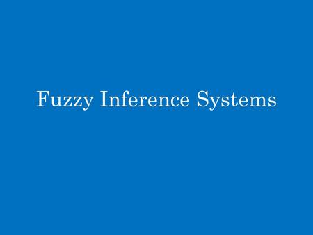 Fuzzy Inference Systems. Review Fuzzy Models If then.