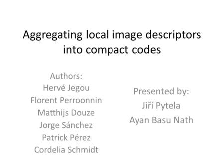 Aggregating local image descriptors into compact codes