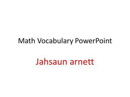 Math Vocabulary PowerPoint Jahsaun arnett. in·te·ger integer A member of the set of positive whole numbers { 1, 2, 3,... }, negative whole numbers {-1,