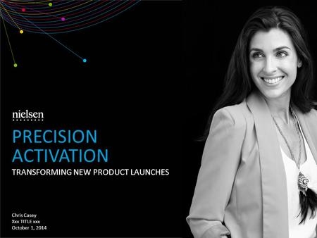 TRANSFORMING NEW PRODUCT LAUNCHES Chris Casey Xxx TITLE xxx October 1, 2014 PRECISION ACTIVATION.
