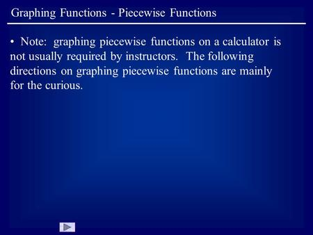 Graphing Functions - Piecewise Functions Note: graphing piecewise functions on a calculator is not usually required by instructors. The following directions.