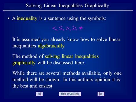 Table of Contents Solving Linear Inequalities Graphically It is assumed you already know how to solve linear inequalities algebraically. A inequality is.
