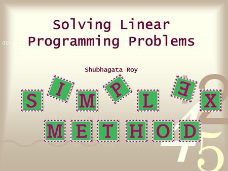 Solving Linear Programming Problems Shubhagata Roy.