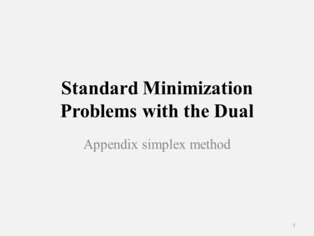Standard Minimization Problems with the Dual