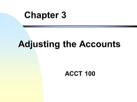 ACCT 100 Chapter 3 Adjusting the Accounts Accrual Accounting and the Financial Statements 2 Objectives of the Chapter I.Introduce the accrual accounting.