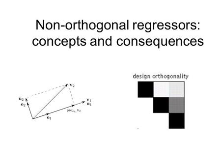 Non-orthogonal regressors: concepts and consequences