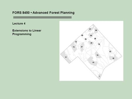 FORS 8450 Advanced Forest Planning Lecture 4 Extensions to Linear Programming.