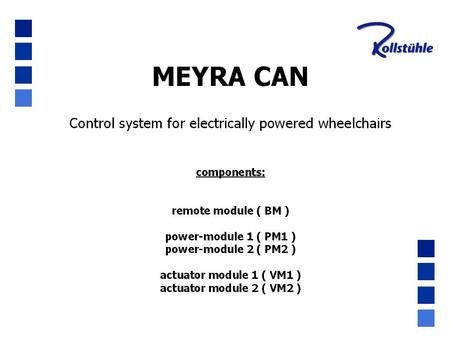 MEYRA CAN. MEYRA CAN MEYRA CAN remote module identical remotebox for many wheelchair models   identical remotebox for many wheelchair models mechanically.