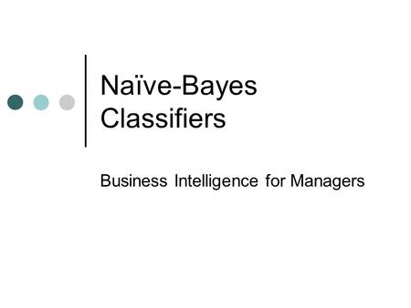 Naïve-Bayes Classifiers Business Intelligence for Managers.
