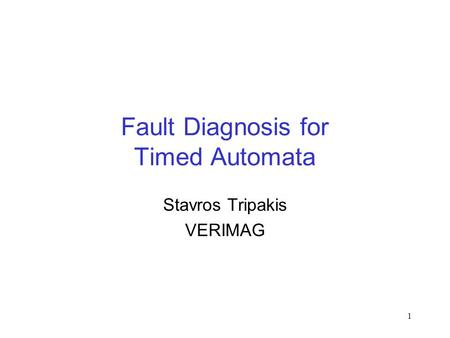 1 Fault Diagnosis for Timed Automata Stavros Tripakis VERIMAG.