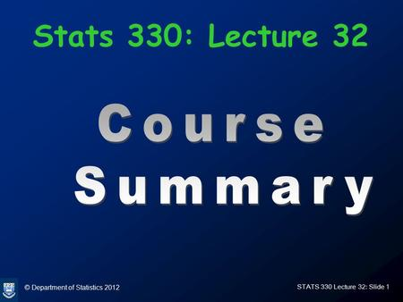 © Department of Statistics 2012 STATS 330 Lecture 32: Slide 1 Stats 330: Lecture 32.