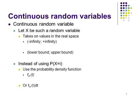 1 Continuous random variables Continuous random variable Let X be such a random variable Takes on values in the real space  (-infinity; +infinity)  (lower.
