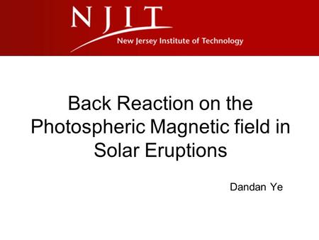 Back Reaction on the Photospheric Magnetic field in Solar Eruptions Dandan Ye.