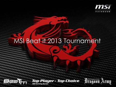 "MSI Beat it 2013 Tournament. ""To execute a global gaming campaign where the best teams and players from around the world compete in the spirit of MSI."