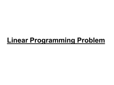 Linear Programming Problem. Introduction Linear Programming was developed by George B Dantzing in 1947 for solving military logistic operations.