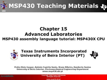 UBI >> Contents Chapter 15 Advanced Laboratories MSP430 assembly language tutorial: MSP430X CPU MSP430 Teaching Materials Texas Instruments Incorporated.