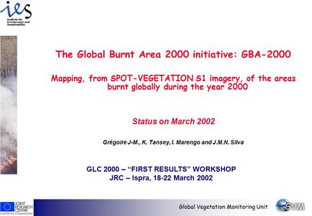 Global Vegetation Monitoring Unit The Global Burnt Area 2000 initiative: GBA-2000 Mapping, from SPOT-VEGETATION S1 imagery, of the areas burnt globally.