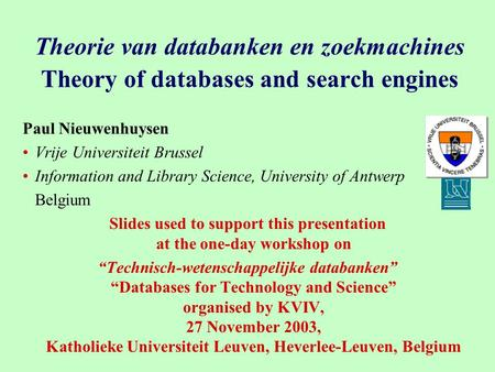Theorie van databanken en zoekmachines Theory of databases and search engines Paul Nieuwenhuysen Vrije Universiteit Brussel Information and Library Science,