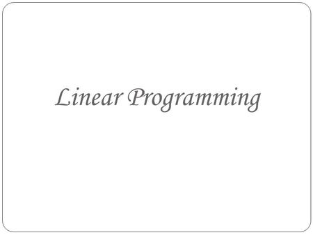 Linear Programming. Introduction: Linear Programming deals with the optimization (max. or min.) of a function of variables, known as 'objective function',