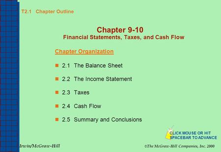 T2.1 Chapter Outline Chapter 9-10 Financial Statements, Taxes, and Cash Flow Chapter Organization 2.1The Balance Sheet 2.2The Income Statement 2.3Taxes.