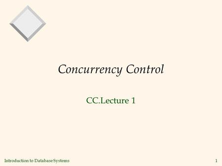 Introduction to Database Systems1 Concurrency Control CC.Lecture 1.