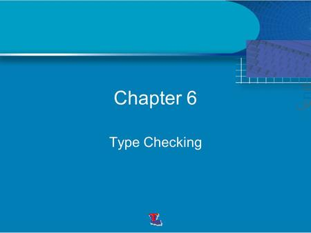 Chapter 6 Type Checking. The compiler should report an error if an operator is applied to an incompatible operand. Type checking can be performed without.