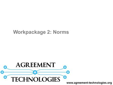 Workpackage 2: Norms www.agreement-technologies.org.