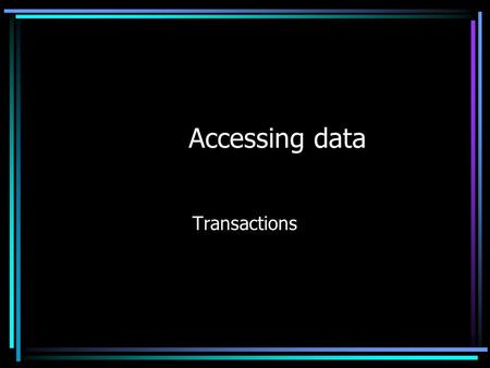Accessing data Transactions. Agenda Questions from last class? Transactions concurrency Locking rollback.