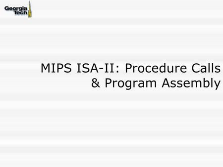 MIPS ISA-II: Procedure Calls & Program Assembly. (2) Module Outline Review ISA and understand instruction encodings Arithmetic and Logical Instructions.