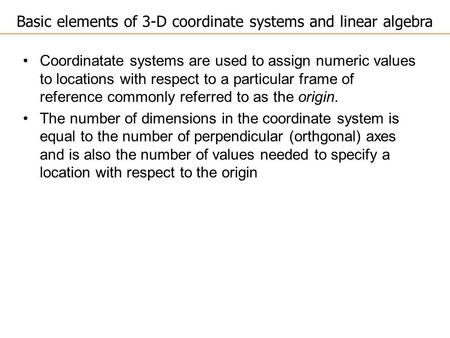 Coordinatate systems are used to assign numeric values to locations with respect to a particular frame of reference commonly referred to as the origin.